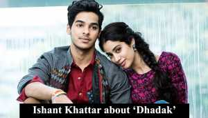Check what Ishaan Khatter has to say about his film 'Dhadak'