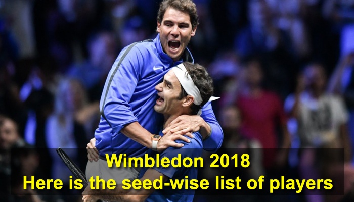 Wimbledon 2018: World No 1 Nadal given second seed, Federer tops